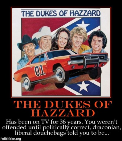 The Dukes of Hazard: another casualty of the Left cleansing its gigantic liberal vagina.